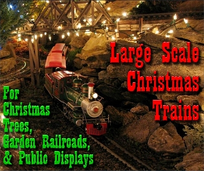 Large Scale Christmas Trains and  Accessories. Large Scale trains are usually used outside, but at Christmas, they're also used around Christmas trees and on display layouts in bank lobbies, museums, etc. This is a real outside railroad decorated for Christmas. Click to see other photos from the Cincinnati-area Cranberry and Linville Railroad.